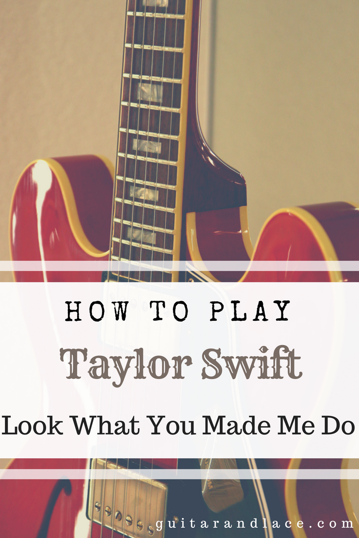 Taylor Swift Look What You Made Me Do Guitar Chords Tab Free